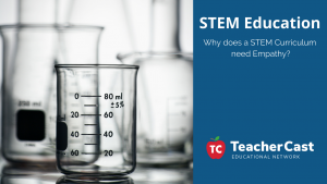 Why does a STEM Curriculum need Empathy_