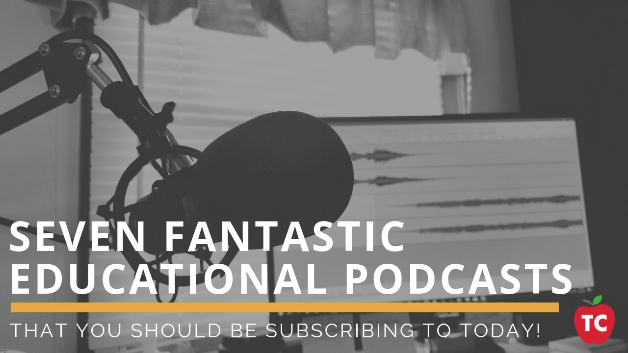 7 Fantastic Educational Podcasts