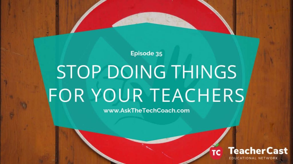 Stop Doing things for Teachers