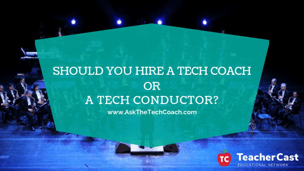 Tech Coach or Tech Conductor