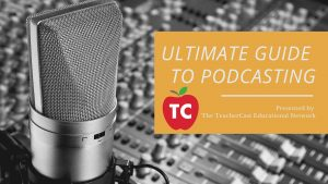 TeacherCast Ultimate Guide To Podcasting
