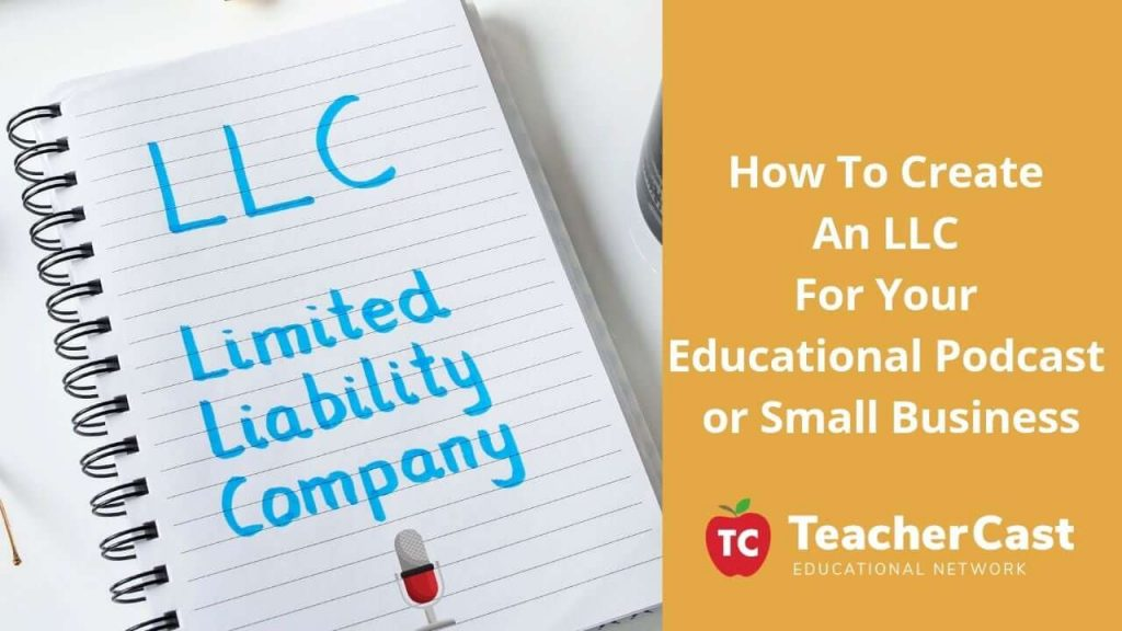 How To Create An LLC For Your Educational Podcast or Small Business