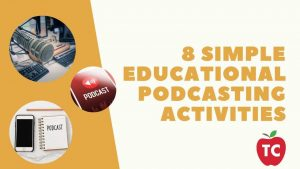 8 Simple Educational Podcasting Activities for Students