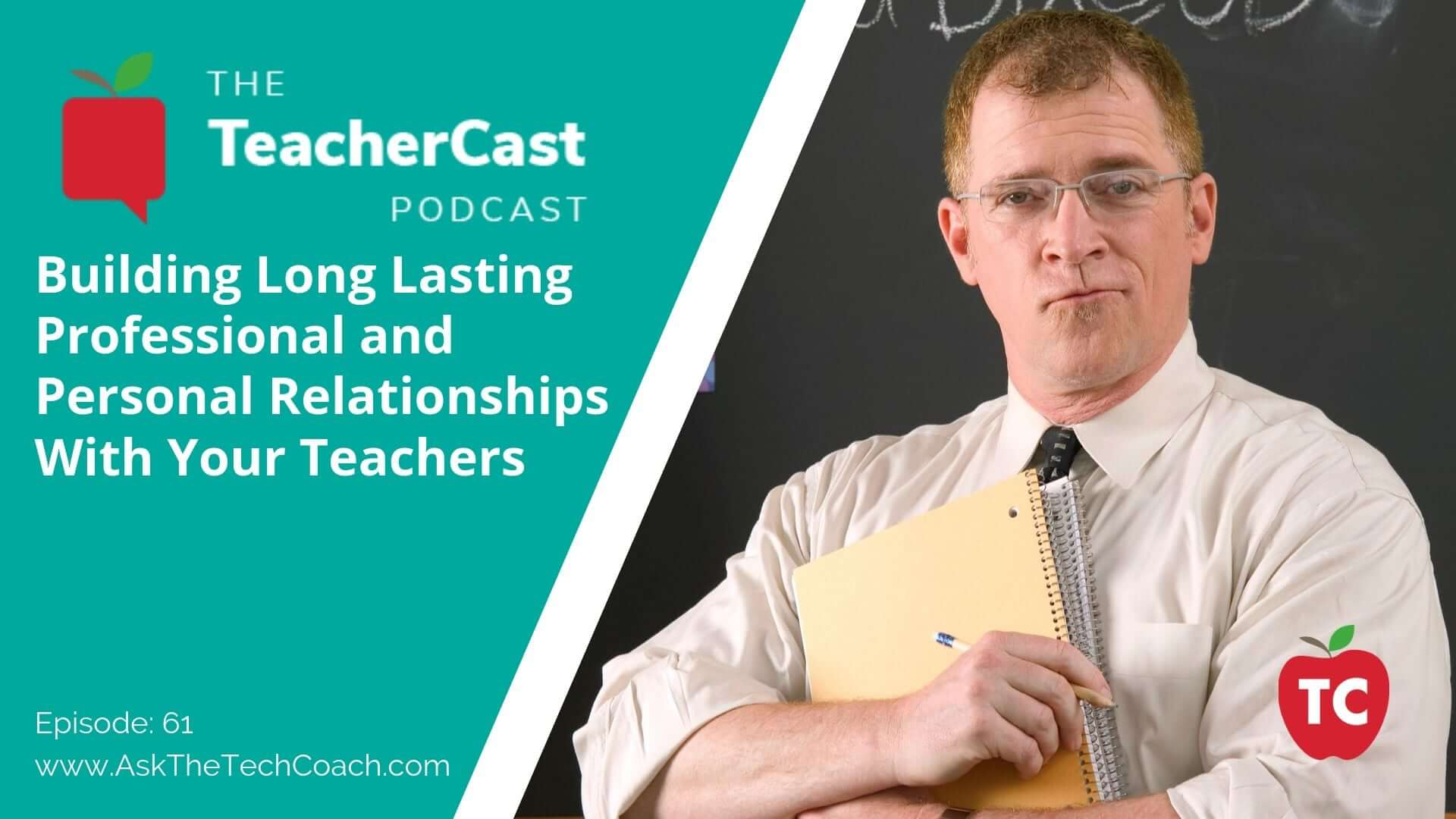Building Long Lasting Professional and Personal Relationships With Your Teachers