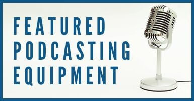 Featured Podcasting Equipment