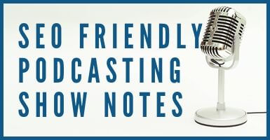SEO Friendly Podcasting Show Notes