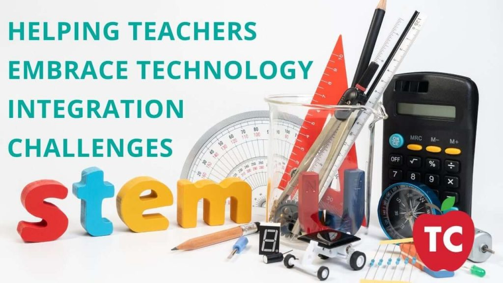 Helping Teachers Embrace Technology