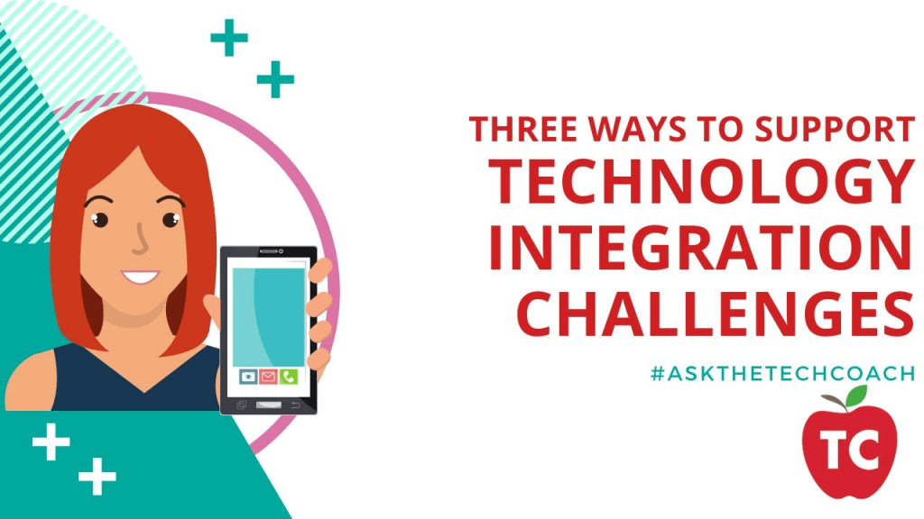 Three ways to support Technology Integration Challenges