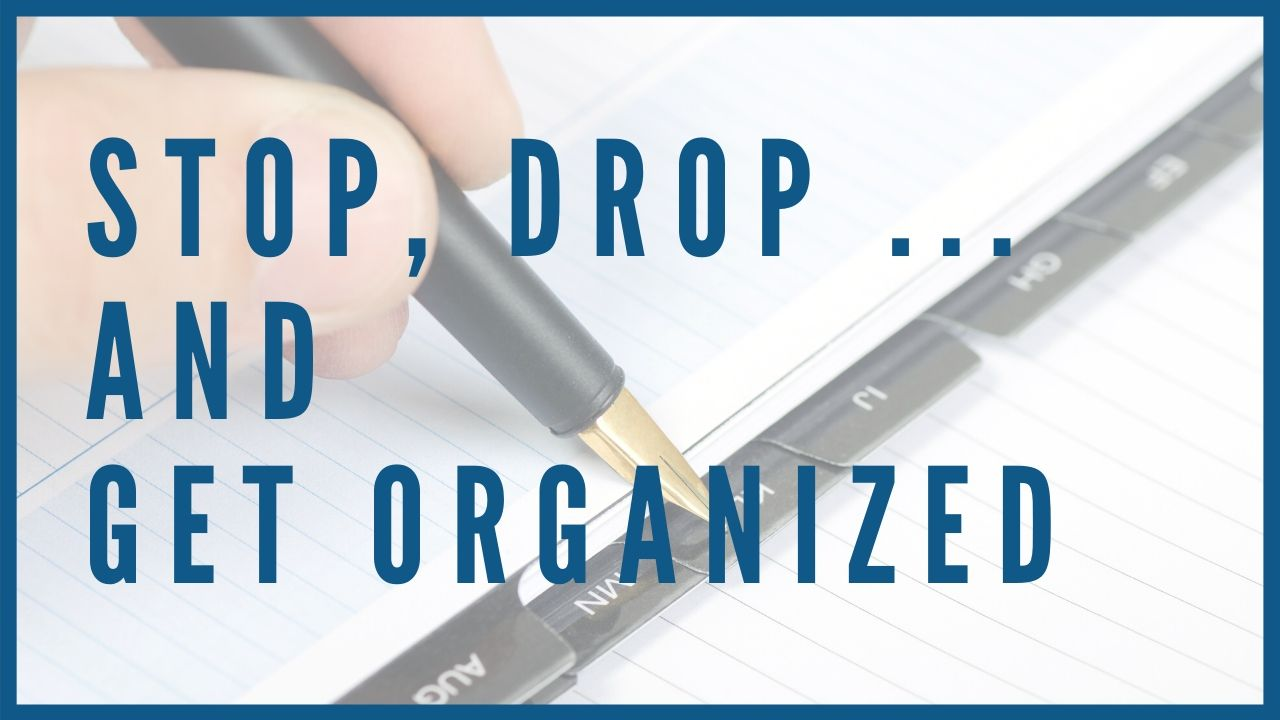 Stop Drop and Get Organized Workshop