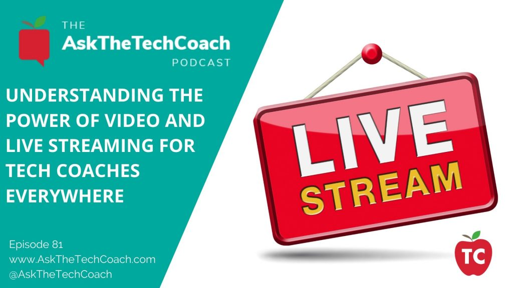 Understanding the Power of Video and Live Streaming For Tech Coaches Everywhere