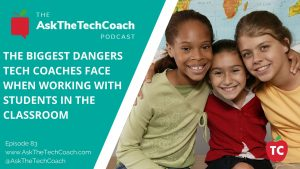 The Biggest Dangers Tech Coaches Face When Working With Students In the Classroom