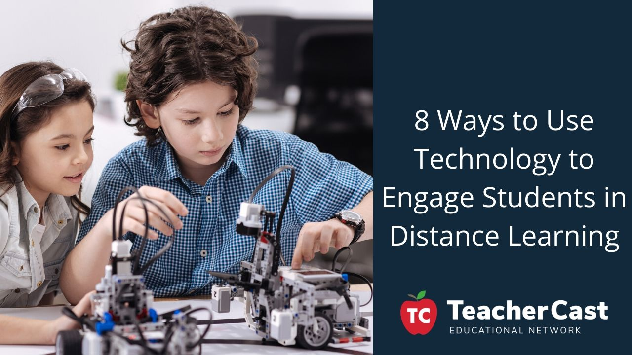 8 Ways to Use Technology to Engage Students in Distance Learning