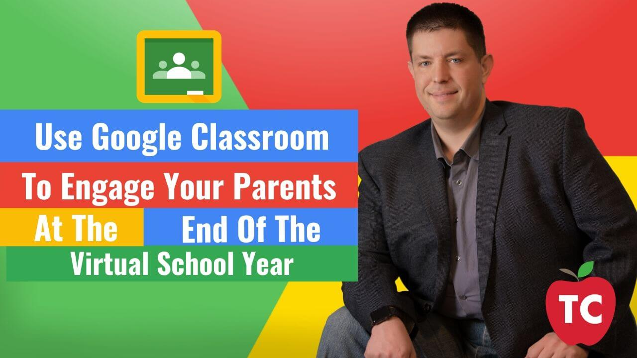 Use Google Classroom To Engage Your Students Families At The End of the School Year