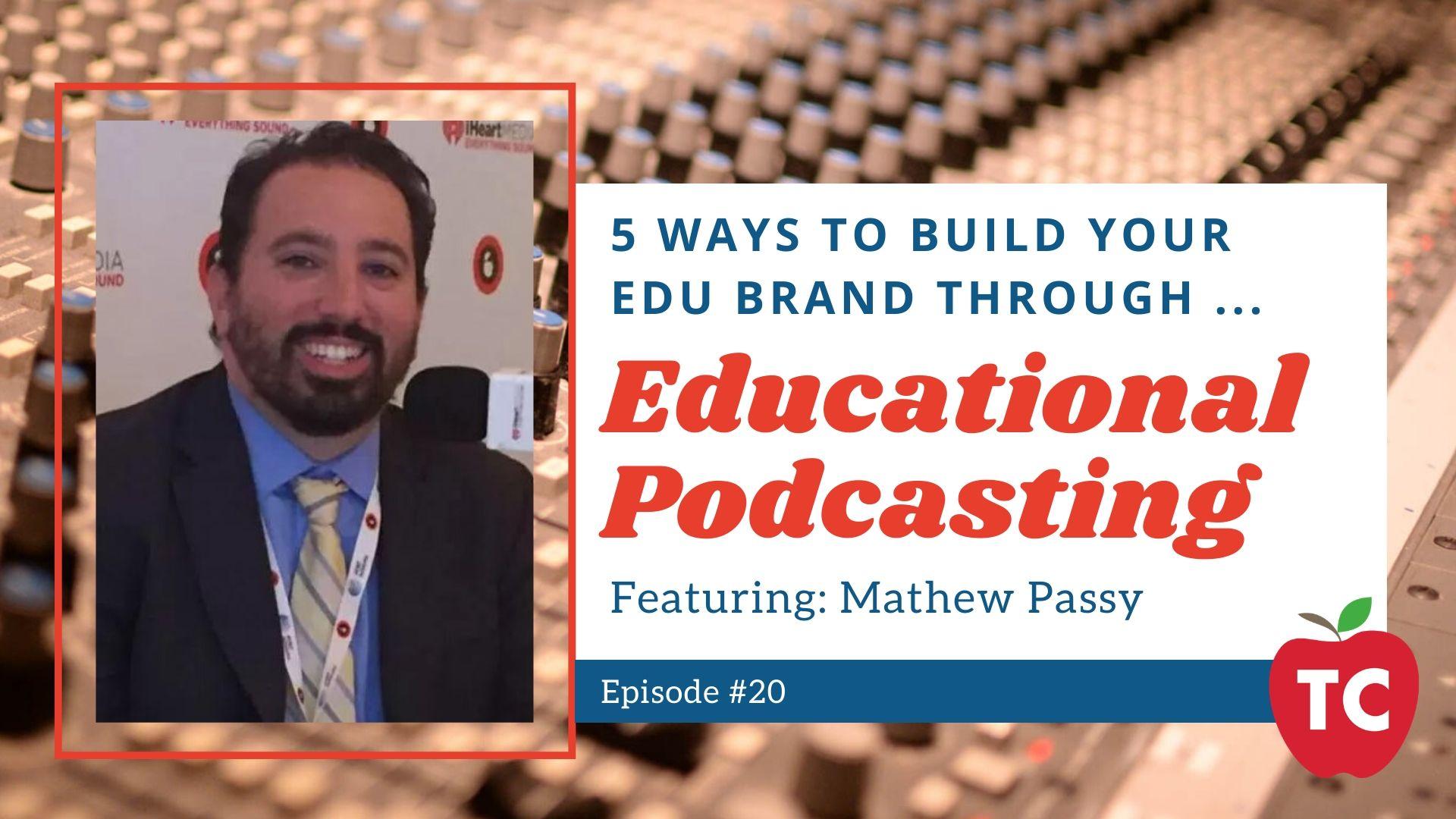 Build Your EDU Brand through Podcasting with Matt Passy