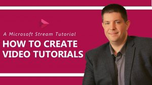 Microsoft Stream: How To Create Video Tutorials