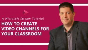 Microsoft Stream: How to Create a Video Channel