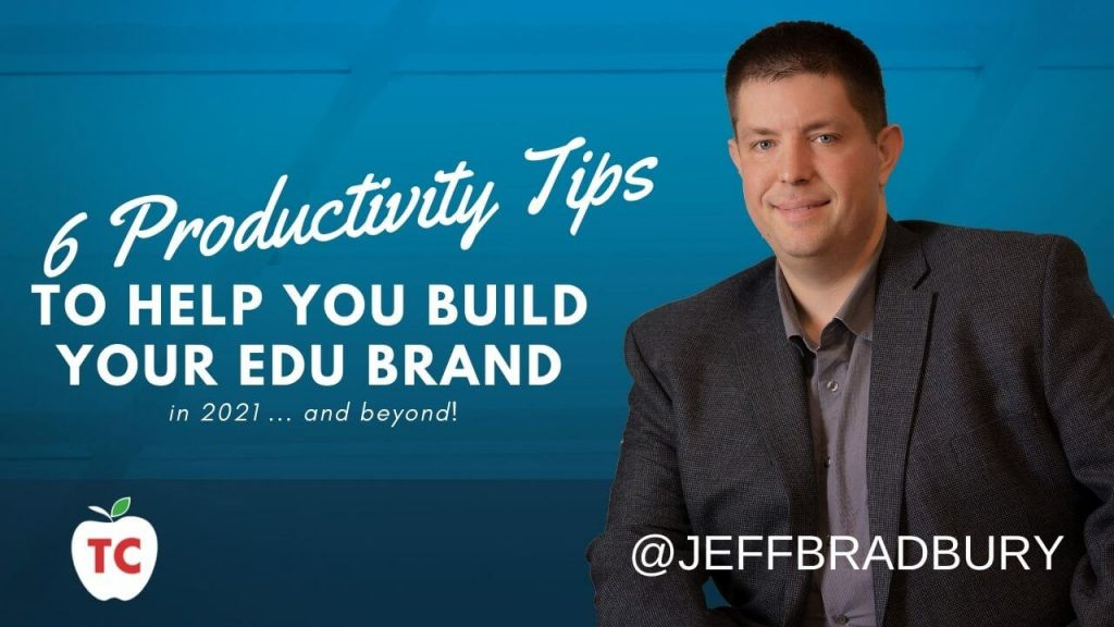 Blog Post: 6 Productivity Tips to Help You Build Your EDU Brand in 2021