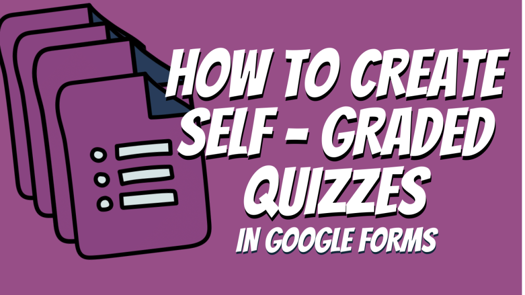 Google Forms Self Graded Quizzes
